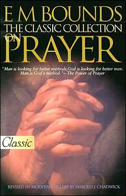 E M Bounds, the Classic Collection on Prayer
