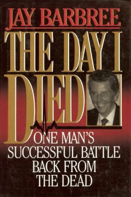 Day I Died: One Man's Successful Battle Back from the Dead
