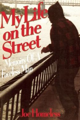 My Life on the Street: Memoirs of a Faceless Man, Joe Homeless