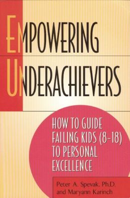 Empowering Underachievers: How to Guide Failing Kids (8-18) to Personal Excellence