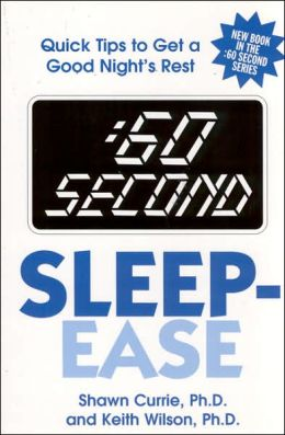 :60 Second Sleep-Ease: Quick Tips to Get a Good Night's Rest Shawn Currie and Keith Wilson