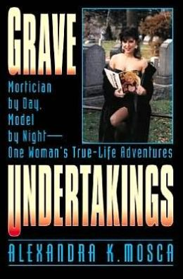 Grave Undertakings: Playboy Model by Day, Mortician by Night - One Woman's True-Life Adventures