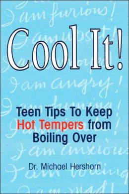 Cool It!: How Teenagers Can Keep Hot Tempers from Boiling Over