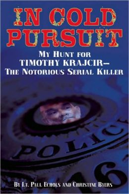 In Cold Pursuit: My Hunt for Timothy Krajcir - The Notorious Serial Killer