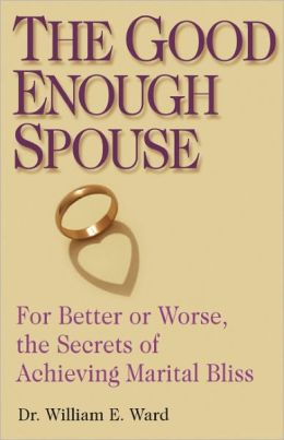 The Good Enough Spouse: Resolve or Dissolve Conflicted Marriages