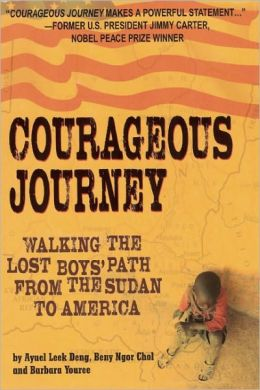 Courageous Journey: Walking the Lost Boys Path from the Sudan to America