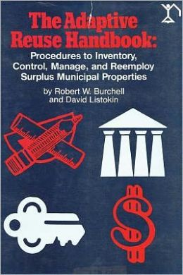 Adaptive Reuse Handbook: Procedures to Inventory, Control, Manage, and Reemploy Surplus Municipal Properties