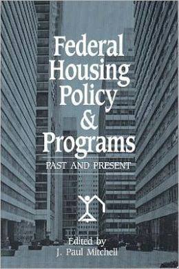 Federal Housing Policy and Programs: Past and Present