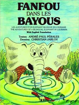 Fanfou Dans Les Bayous: The Adventures of a Bilingual Elephant in Louisiana