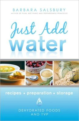 Just Add Water: Recipes, Storage, Preparation: How to Use Dehydrated Foods and TVP