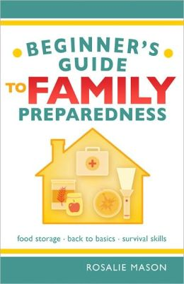 Beginners Guide to Family Preparedness-Food Storage, Back to Basics and Survival Facts