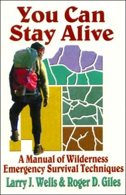 You Can Stay Alive: A Manual of Wilderness Emergency Survival Techniques