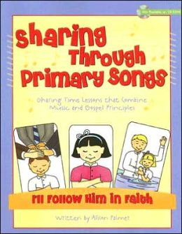Sharing through Primary Songs, Volume Three: I'll Follow Him in Faith