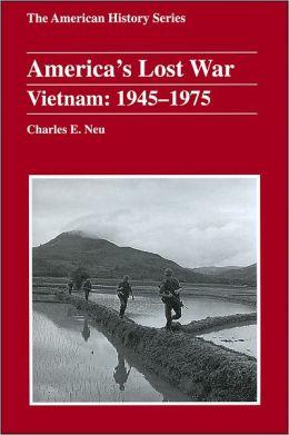 America's Lost War: Vietnam, 1945 - 1975