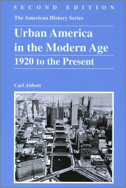 Urban America in the Modern Age: 1920 to the Present, 2nd Edition