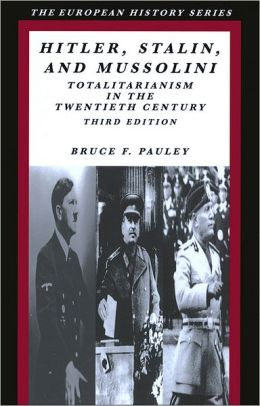 Hitler, Stalin, and Mussolini: Totalitarianism in the Twentieth Century, 3rd Edition
