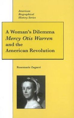 A Woman's Dilemma: Mercy Otis Warren and the American Revolution