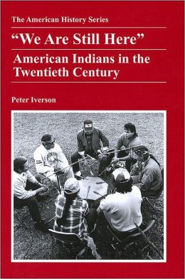 ''We Are Still Here'': American Indians in the Twentieth Century
