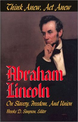 Think Anew, Act Anew: Abraham Lincoln on Slavery, Freedom, and Union