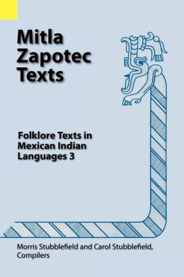 Mitla Zapotec Texts: Folklore Texts in Mexican Indian Languages 3