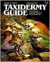 Taxidermy Guide: The Complete Illustrated Guide to Home Taxidermy