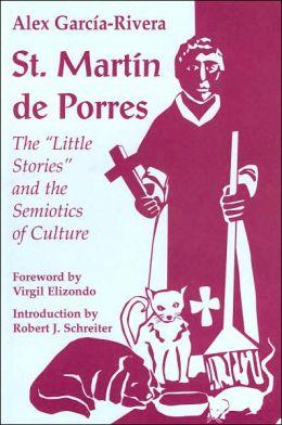 St. Martín de Porres: The Little Stories and the Semiotics of Culture (Faith and Culture Series)