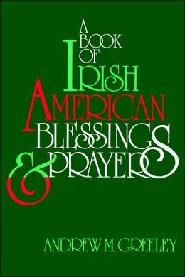 A Book Of Irish American Blessings & Prayers