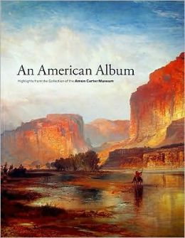 American Album: Highlights from the Collection of the Amon Carter Museum