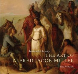 Sentimental Journey: The Art of Alfred Jacob Miller