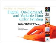 Very Last Designer's Guide to Digital, on-Demand and Variable-Data Color Printing