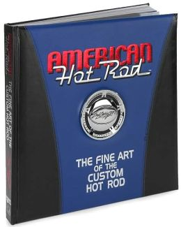 American Hot Rod: The Fine Art of the Custom Hot Rod