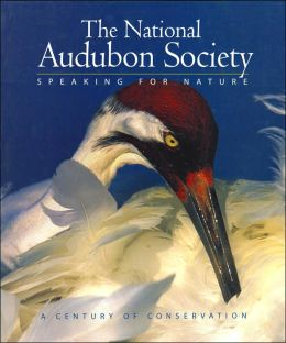 The National Audubon Society: Speaking for Nature: A Century of Conservation