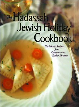 The Hadassah Jewish Holiday Cookbook: Traditional Recipes from the Contemporary Kosher Kitchens