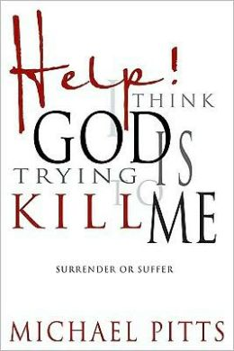 Help! I Think God is Trying to Kill Me: Surrender or Suffer