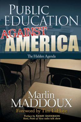 Public Education Against America: The Hidden Agenda