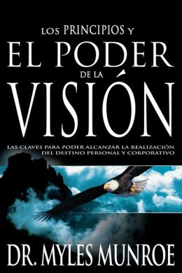 El Poder de la Vision (Principles and Power of Vision)