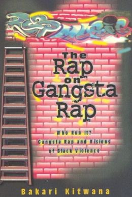 Rap on Gangsta Rap : Who Run It? : Gangsta Rap and Visions of Black Violence