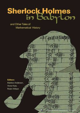 Sherlock Holmes in Babylon and Other Tales of Mathematical History
