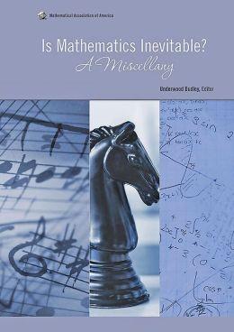 Is Mathematics Inevitable? A Miscellany