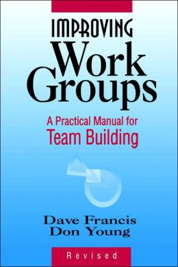 Improving Work Groups: A Practical Manual for Team Building