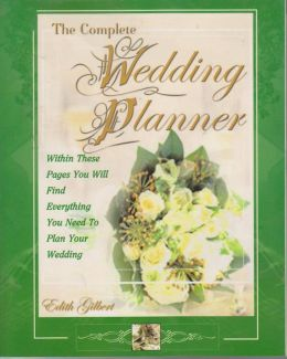 The Complete Wedding Planner: Within These Pages You Will Find Everything You Need to Plan Your Wedding