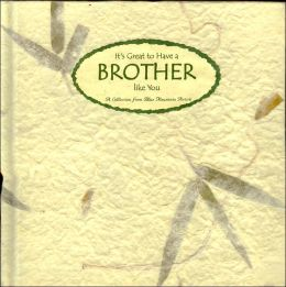 It's Great to Have a Brother Like You: The Perfect Gift for a Wonderful Brother