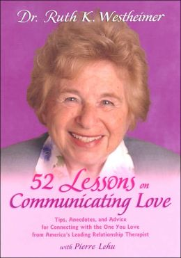 52 Lessons on Communicating Love: Tips, Anecdotes, and Advice for Connecting with the One You Love--From America's Leading Relationship Therapist
