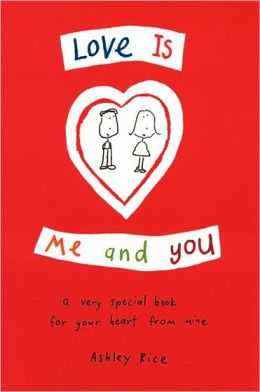 Love Is Me and You: A Very Special Book for Your Heart from Mine