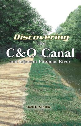 Discovering the C&O Canal: And Adjacent Potomac River
