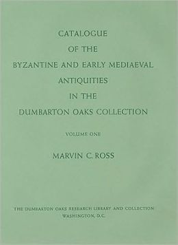Catalogue of the Byzantine and Early Mediaeval Antiquities in the Dumbarton Oaks Collection, 1: Metalwork, Ceramics, Glass, Glyptics, Painting