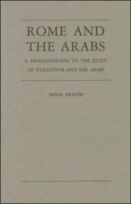 Rome and the Arabs: A Prolegomenon to the Study of Byzantium and the Arabs