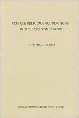 Private Religious Foundations in the Byzantine Empire