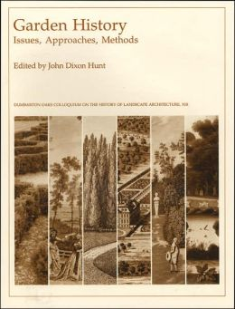 Garden History: Issues, Approaches, Methods/Dumbarton Oaks Colloquium on the History of Landscape Architecture, XIII