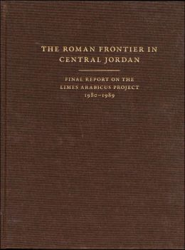 The Roman Frontier in Central Jordan: Final Report on the Limes Arabicus Project, 1980-1989